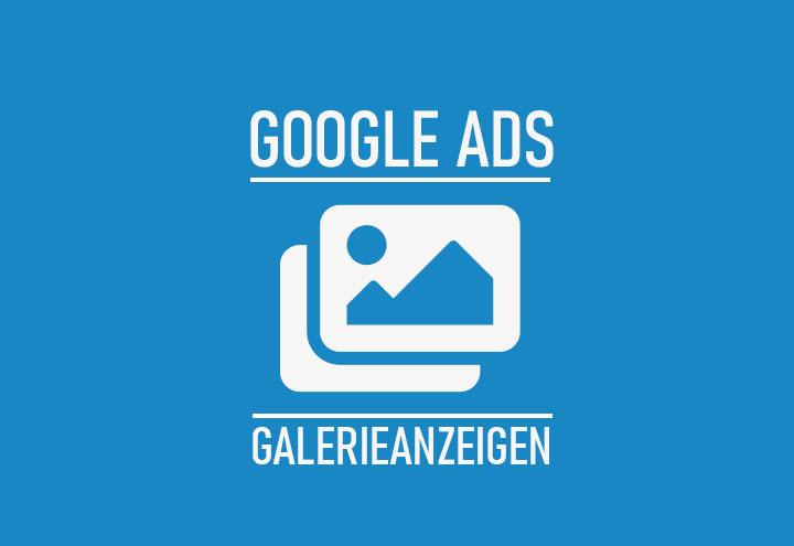 Die Neuen Galerieanzeigen Fur Google Ads Habt Ihr Sie Schon